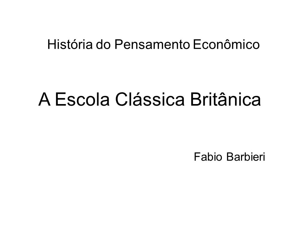 A Escola Clássica Britânica Fabio Barbieri História do Pensamento Econômico