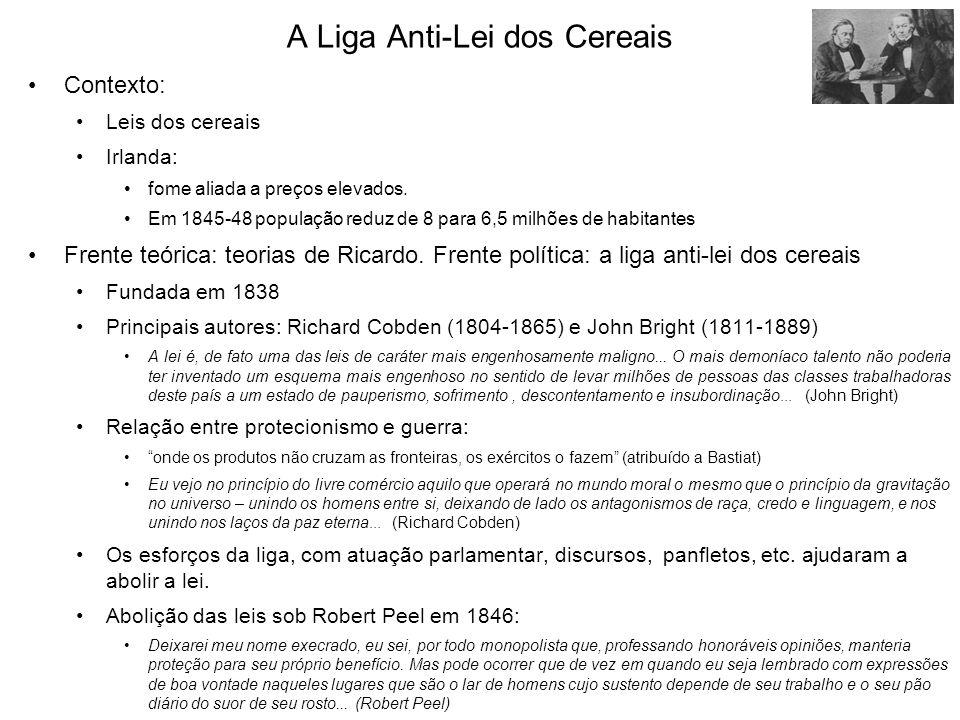 A Liga Anti-Lei dos Cereais Contexto: Leis dos cereais Irlanda: fome aliada a preços elevados. Em 1845-48 população reduz de 8 para 6,5 milhões de hab