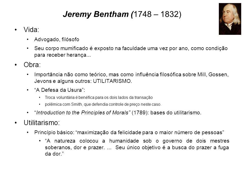 Jeremy Bentham (1748 – 1832) Vida: Advogado, filósofo Seu corpo mumificado é exposto na faculdade uma vez por ano, como condição para receber herança.