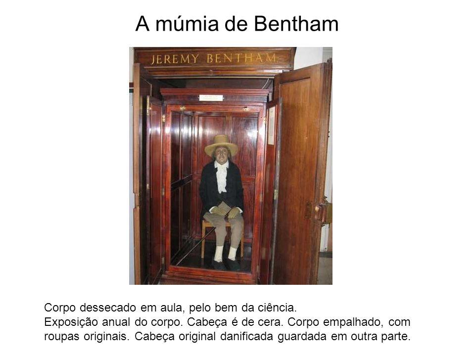A múmia de Bentham Corpo dessecado em aula, pelo bem da ciência. Exposição anual do corpo. Cabeça é de cera. Corpo empalhado, com roupas originais. Ca