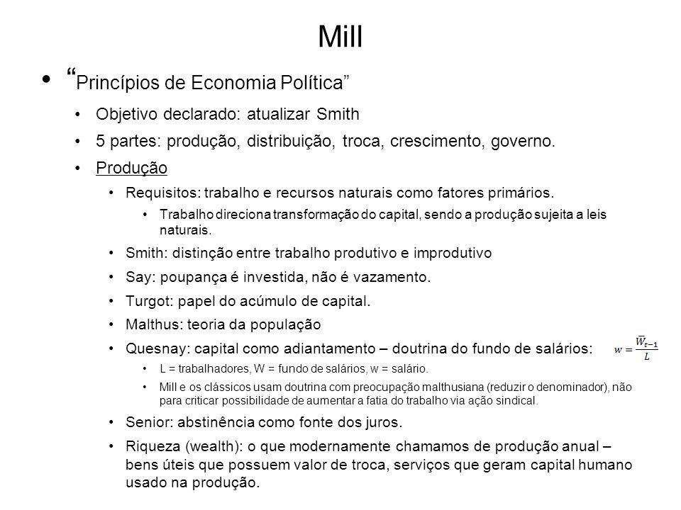Mill Princípios de Economia Política Objetivo declarado: atualizar Smith 5 partes: produção, distribuição, troca, crescimento, governo. Produção Requi