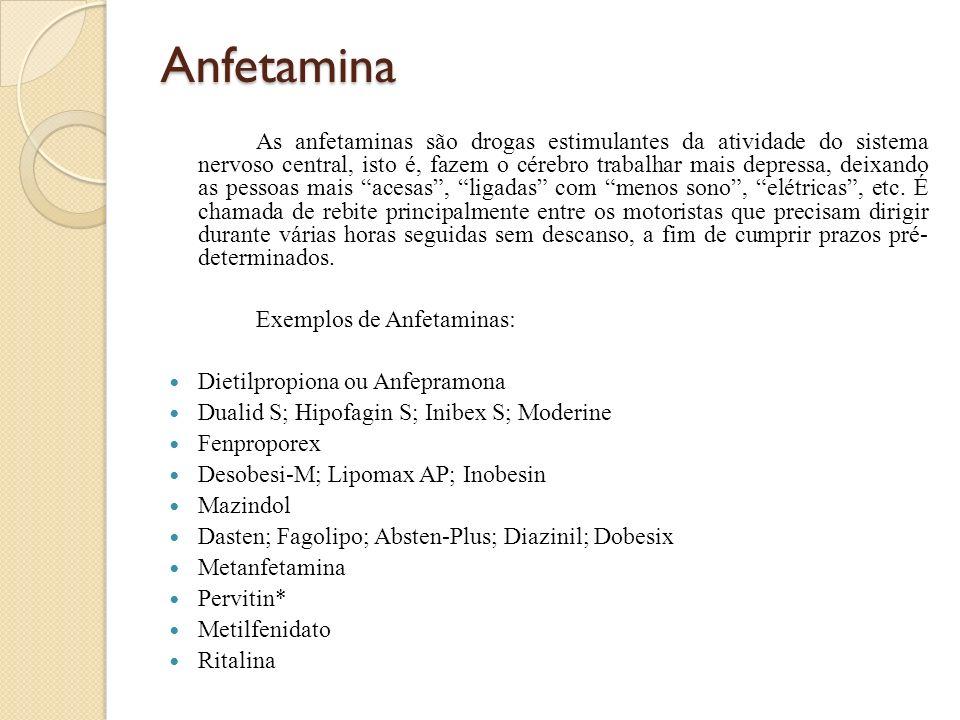 Anfetamina As anfetaminas são drogas estimulantes da atividade do sistema nervoso central, isto é, fazem o cérebro trabalhar mais depressa, deixando a