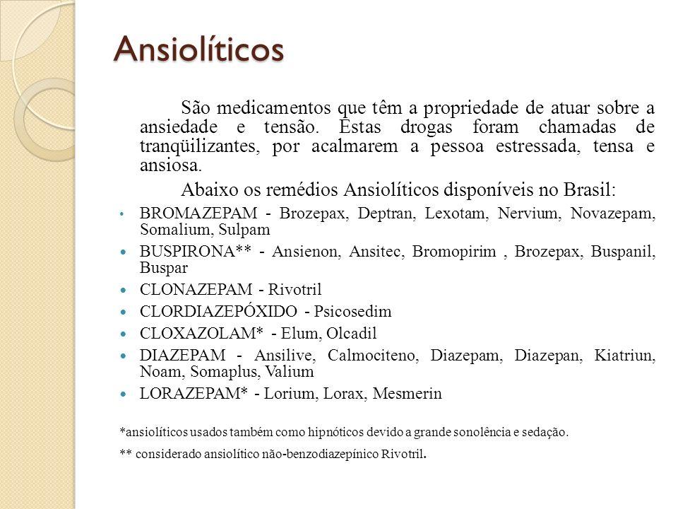 Ansiolíticos São medicamentos que têm a propriedade de atuar sobre a ansiedade e tensão. Estas drogas foram chamadas de tranqüilizantes, por acalmarem