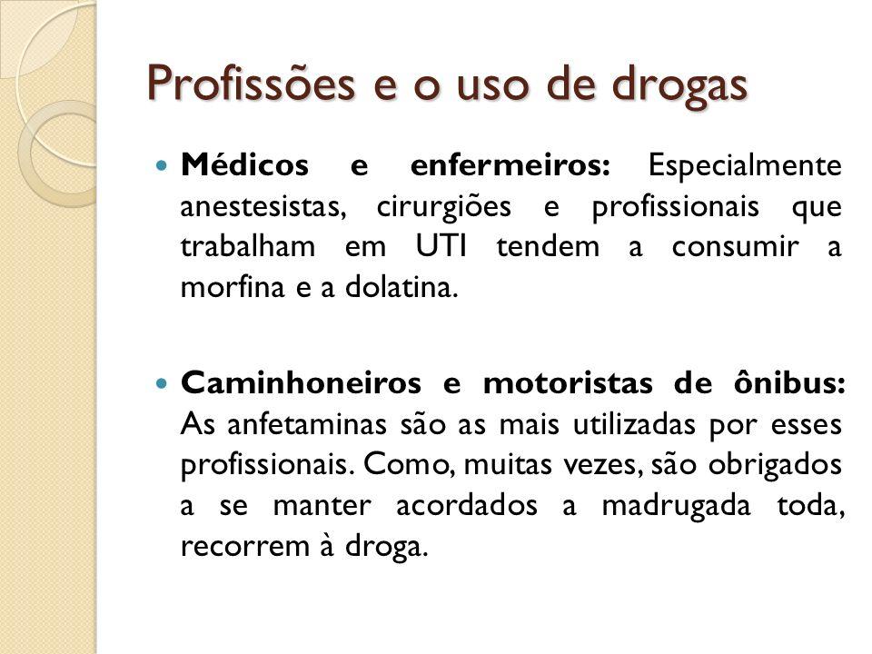 Profissões e o uso de drogas Médicos e enfermeiros: Especialmente anestesistas, cirurgiões e profissionais que trabalham em UTI tendem a consumir a mo