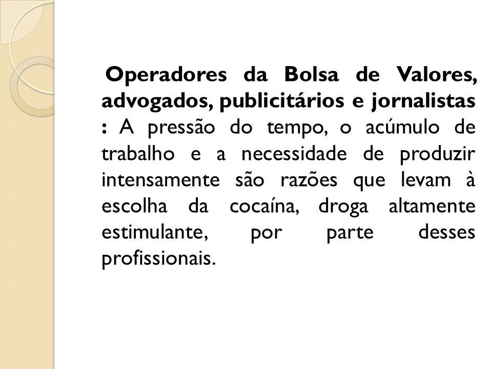 Operadores da Bolsa de Valores, advogados, publicitários e jornalistas : A pressão do tempo, o acúmulo de trabalho e a necessidade de produzir intensa