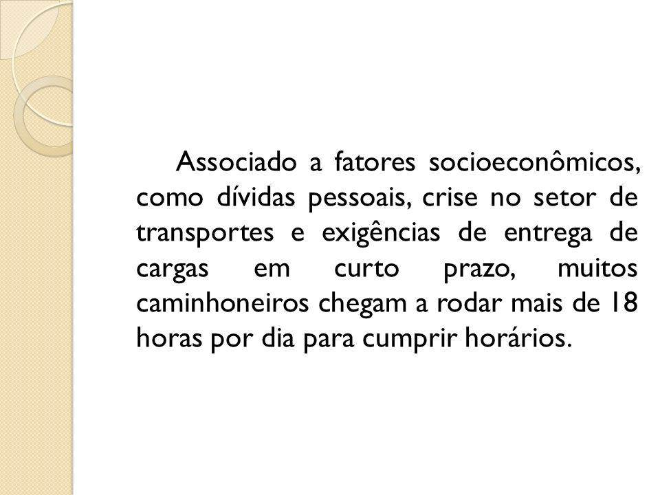 Associado a fatores socioeconômicos, como dívidas pessoais, crise no setor de transportes e exigências de entrega de cargas em curto prazo, muitos cam