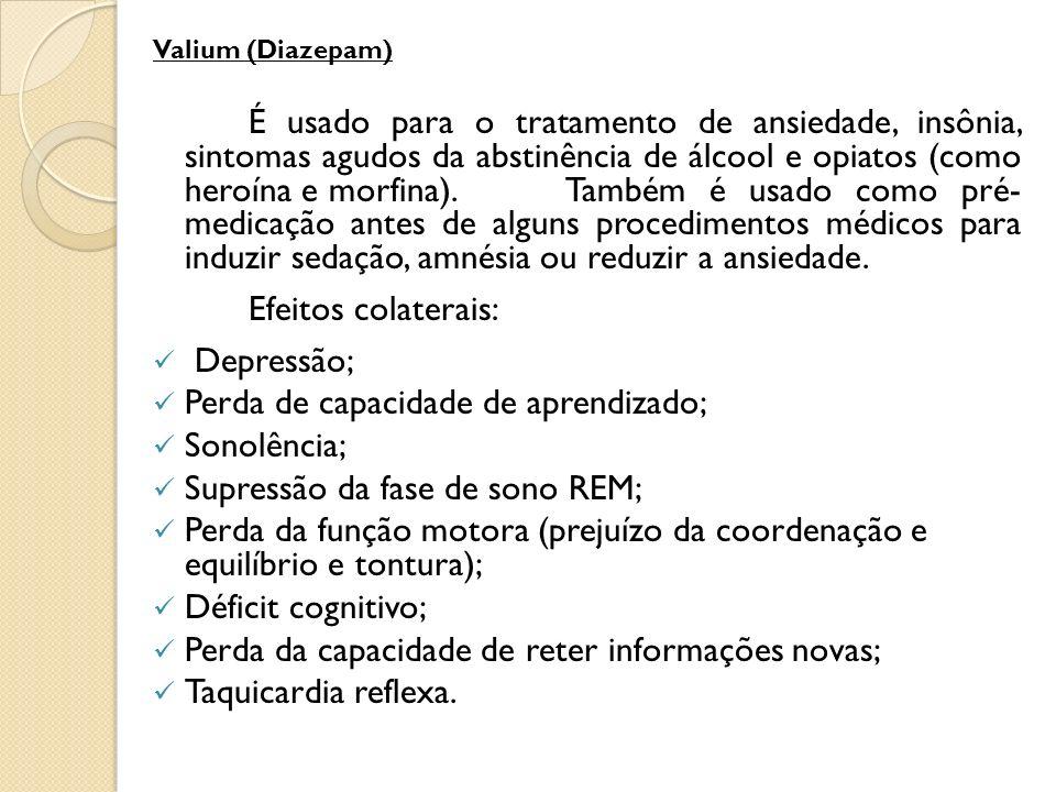 Valium (Diazepam) É usado para o tratamento de ansiedade, insônia, sintomas agudos da abstinência de álcool e opiatos (como heroína e morfina). Também