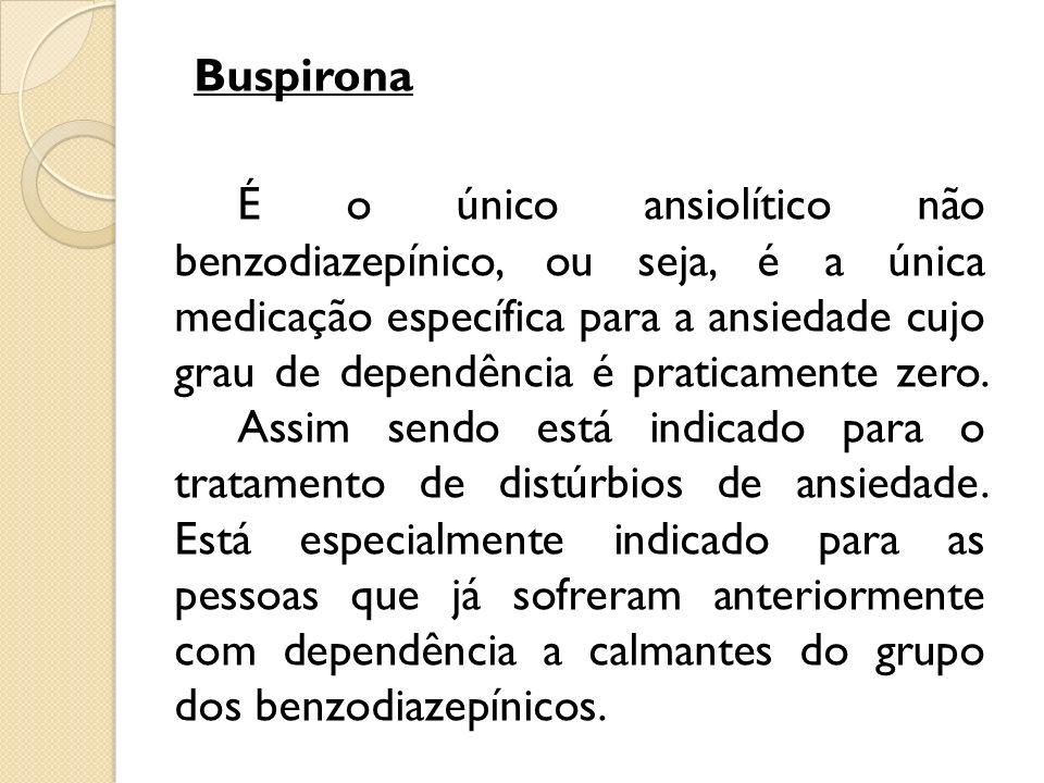 Buspirona É o único ansiolítico não benzodiazepínico, ou seja, é a única medicação específica para a ansiedade cujo grau de dependência é praticamente