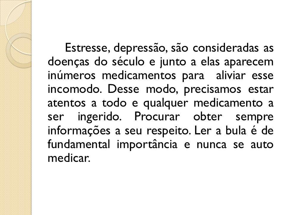 Estresse, depressão, são consideradas as doenças do século e junto a elas aparecem inúmeros medicamentos para aliviar esse incomodo. Desse modo, preci