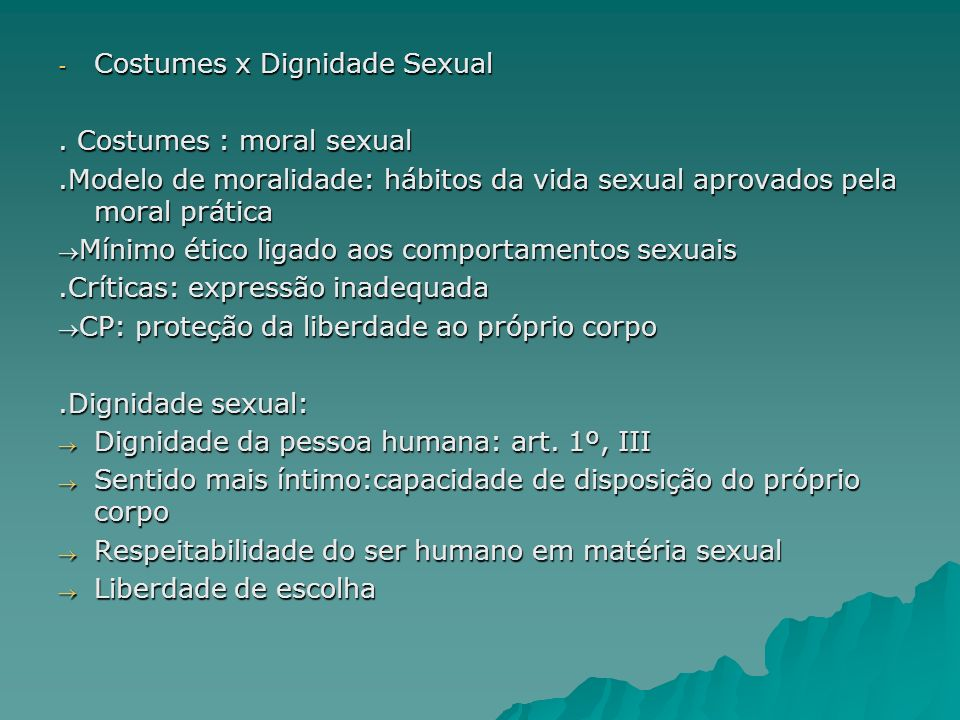 - Costumes x Dignidade Sexual. Costumes : moral sexual.Modelo de moralidade: hábitos da vida sexual aprovados pela moral prática Mínimo ético ligado a