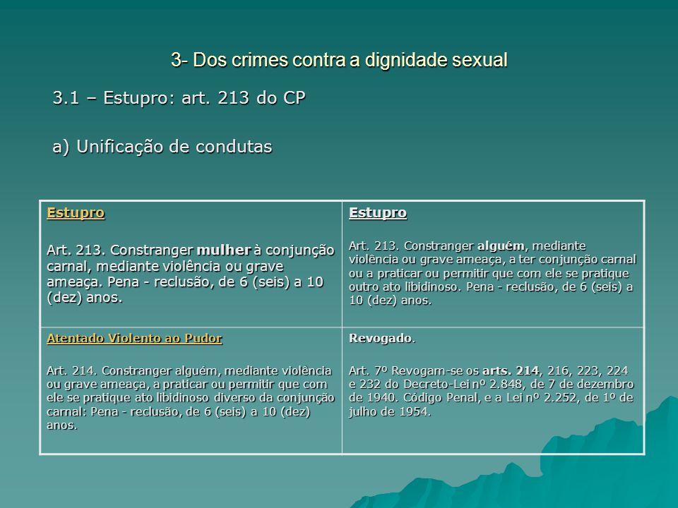 3- Dos crimes contra a dignidade sexual 3.1 – Estupro: art. 213 do CP a) Unificação de condutas Estupro Art. 213. Constranger mulher à conjunção carna