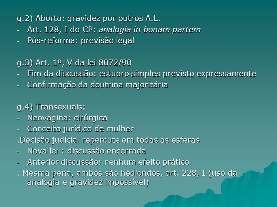 g.2) Aborto: gravidez por outros A.L. - Art. 128, I do CP: analogia in bonam partem - Pós-reforma: previsão legal g.3) Art. 1º, V da lei 8072/90 - Fim