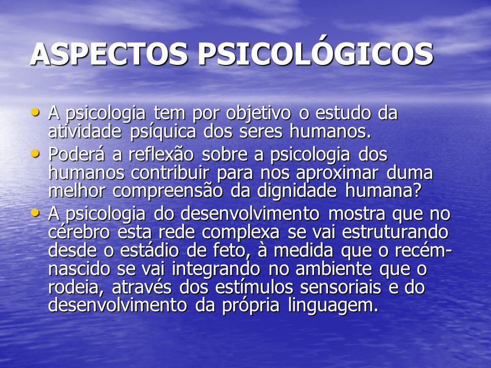 ASPECTOS PSICOLÓGICOS A psicologia tem por objetivo o estudo da atividade psíquica dos seres humanos. A psicologia tem por objetivo o estudo da ativid