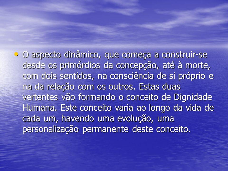 O aspecto dinâmico, que começa a construir-se desde os primórdios da concepção, até à morte, com dois sentidos, na consciência de si próprio e na da r