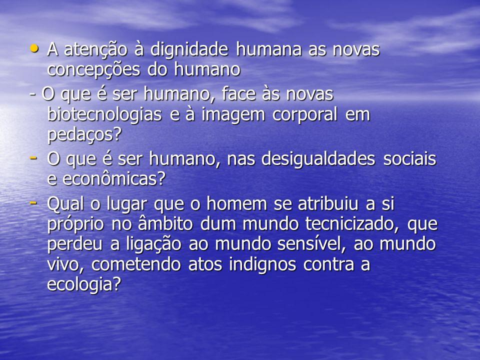 A atenção à dignidade humana as novas concepções do humano A atenção à dignidade humana as novas concepções do humano - O que é ser humano, face às no