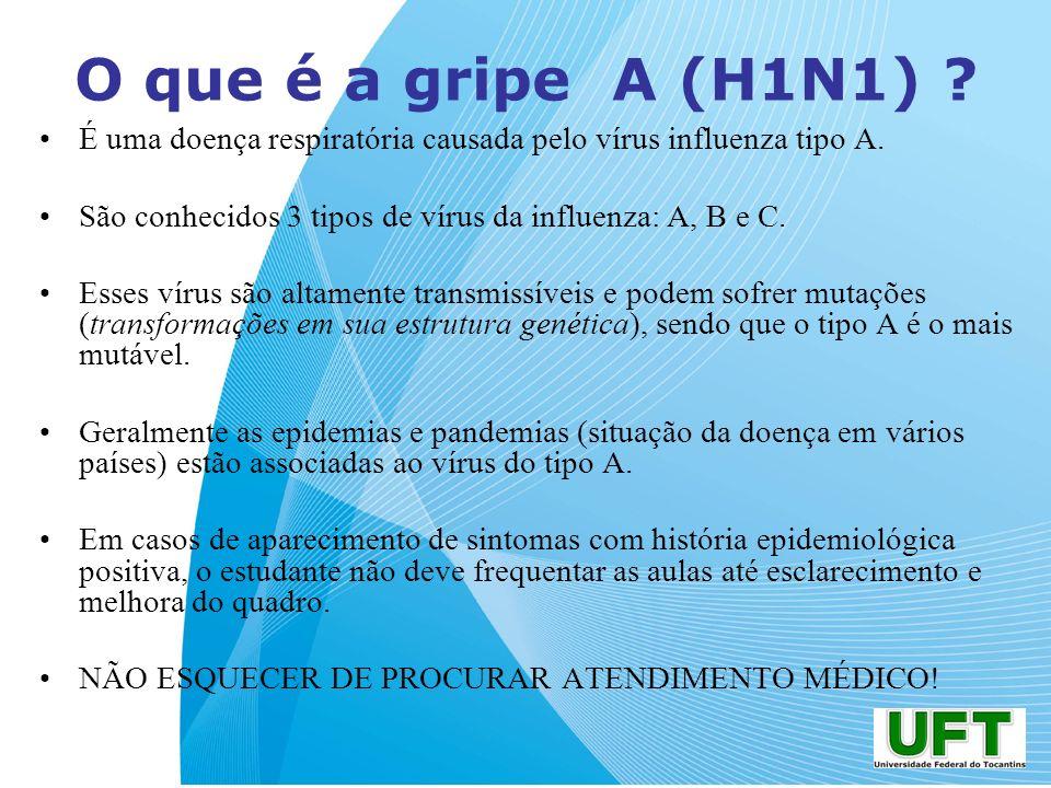O que é a gripe A (H1N1) ? É uma doença respiratória causada pelo vírus influenza tipo A. São conhecidos 3 tipos de vírus da influenza: A, B e C. Esse