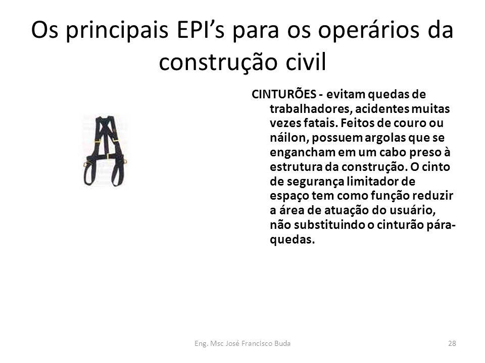 Eng. Msc José Francisco Buda28 Os principais EPIs para os operários da construção civil CINTURÕES - evitam quedas de trabalhadores, acidentes muitas v