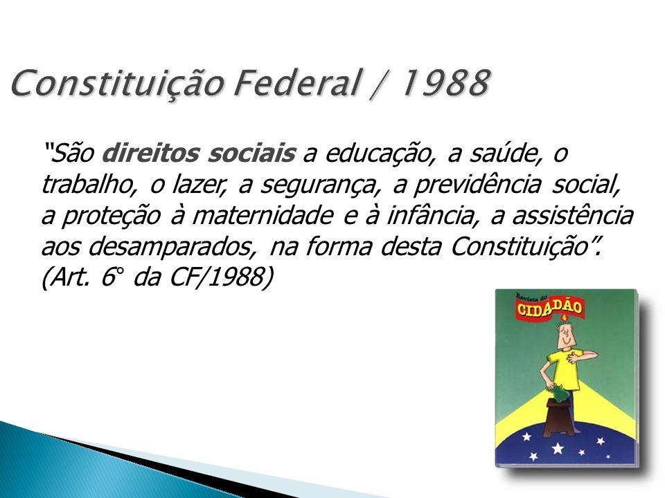Constituição Federal / 1988 São direitos sociais a educação, a saúde, o trabalho, o lazer, a segurança, a previdência social, a proteção à maternidade