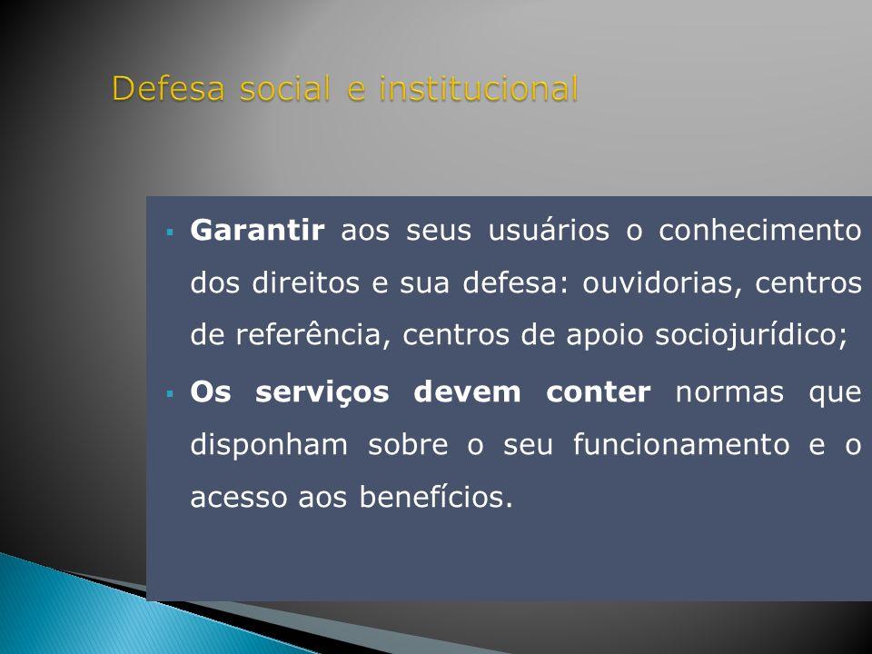 Garantir aos seus usuários o conhecimento dos direitos e sua defesa: ouvidorias, centros de referência, centros de apoio sociojurídico; Os serviços de