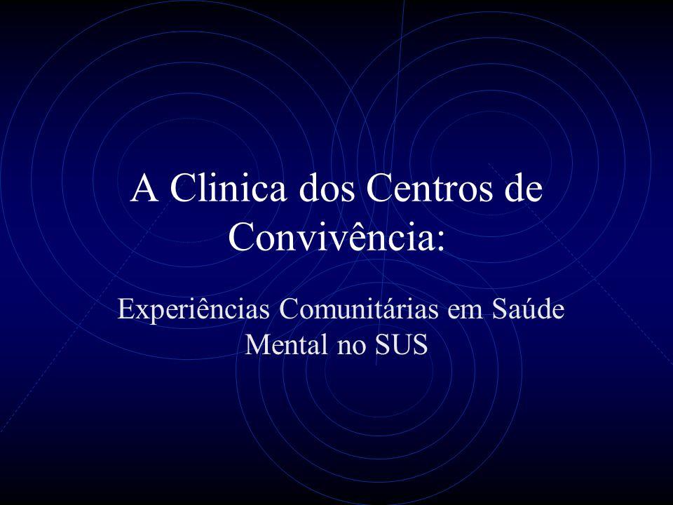 A Clinica dos Centros de Convivência: Experiências Comunitárias em Saúde Mental no SUS