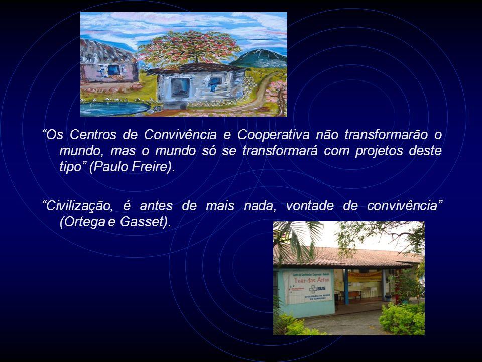 Os Centros de Convivência e Cooperativa não transformarão o mundo, mas o mundo só se transformará com projetos deste tipo (Paulo Freire). Civilização,