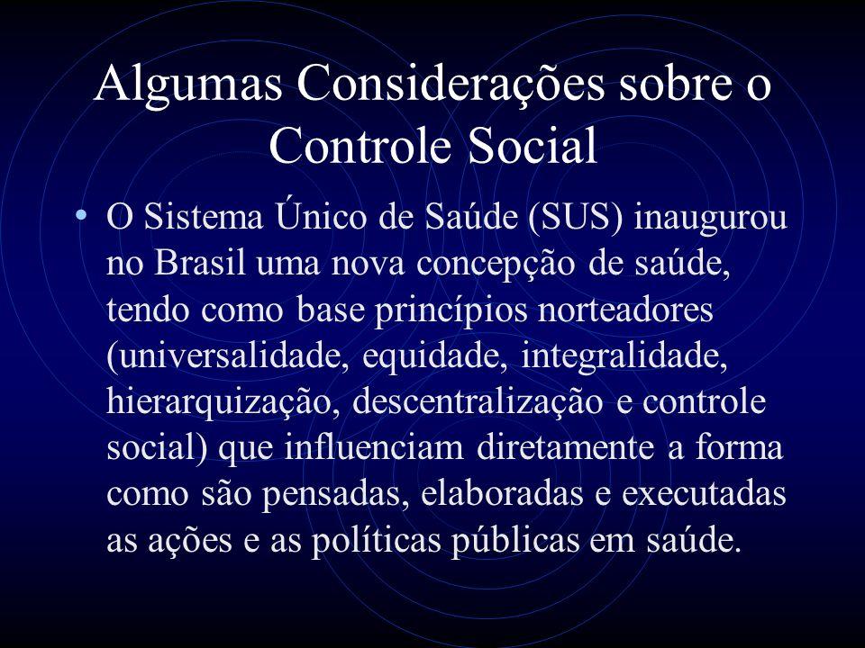 Algumas Considerações sobre o Controle Social O Sistema Único de Saúde (SUS) inaugurou no Brasil uma nova concepção de saúde, tendo como base princípi