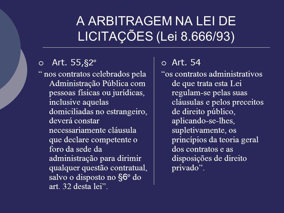 A ARBITRAGEM NA LEI DE LICITAÇÕES (Lei 8.666/93) Art. 55, §2 º nos contratos celebrados pela Administração Pública com pessoas físicas ou jurídicas, i