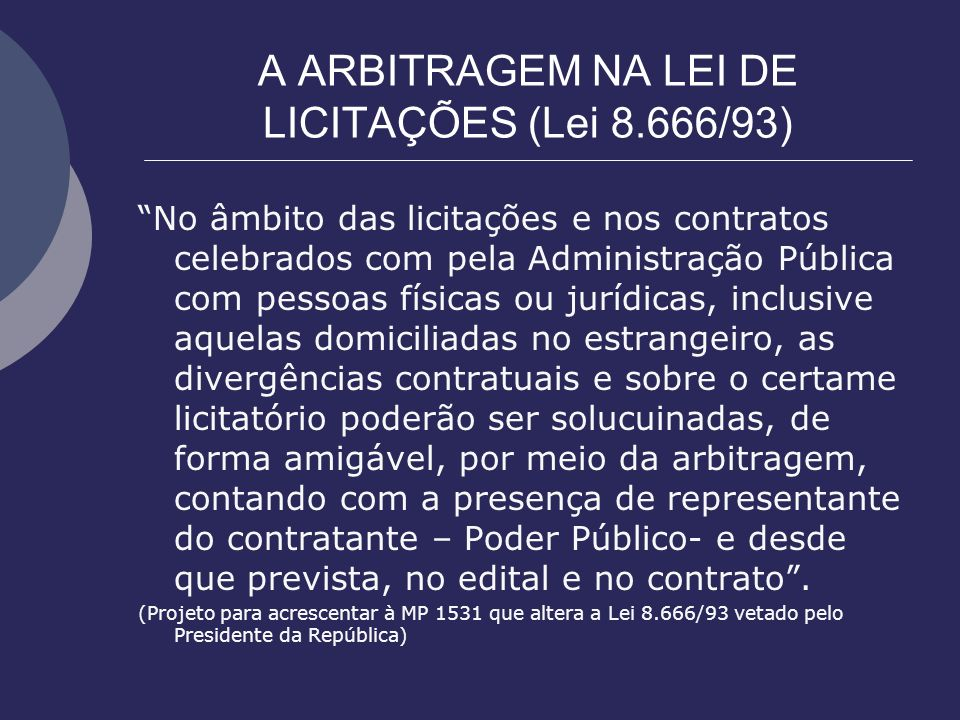 A ARBITRAGEM NA LEI DE LICITAÇÕES (Lei 8.666/93) No âmbito das licitações e nos contratos celebrados com pela Administração Pública com pessoas física