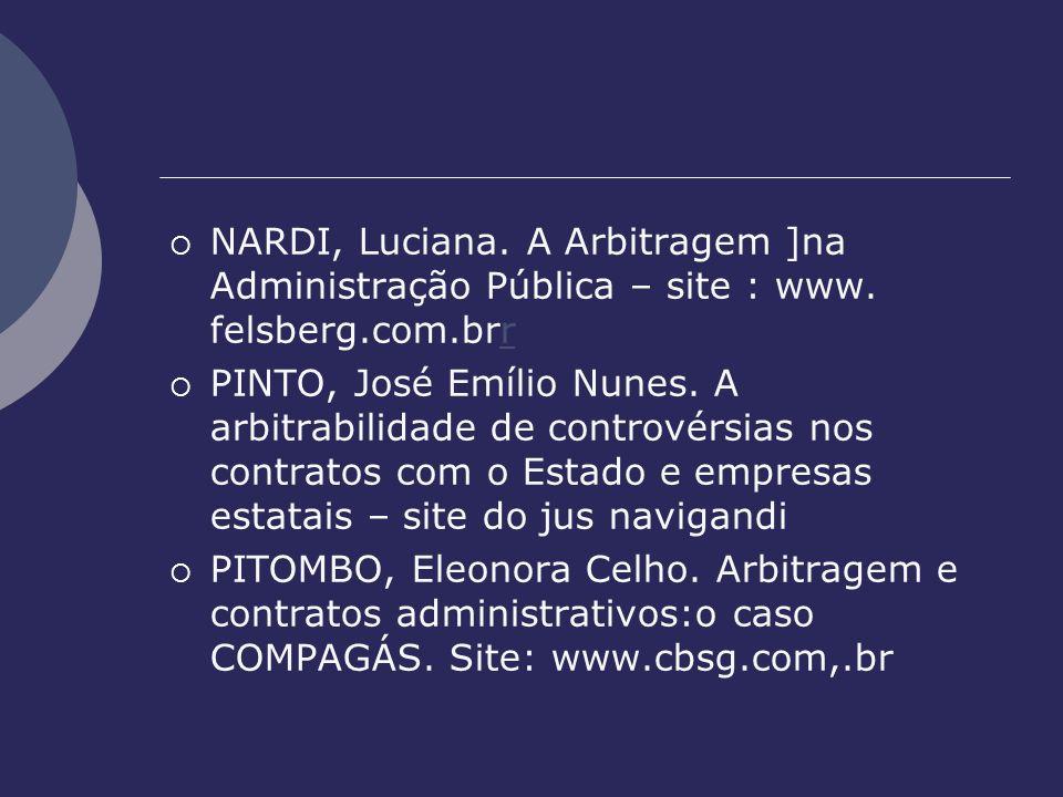 NARDI, Luciana. A Arbitragem ]na Administração Pública – site : www. felsberg.com.brrr PINTO, José Emílio Nunes. A arbitrabilidade de controvérsias no
