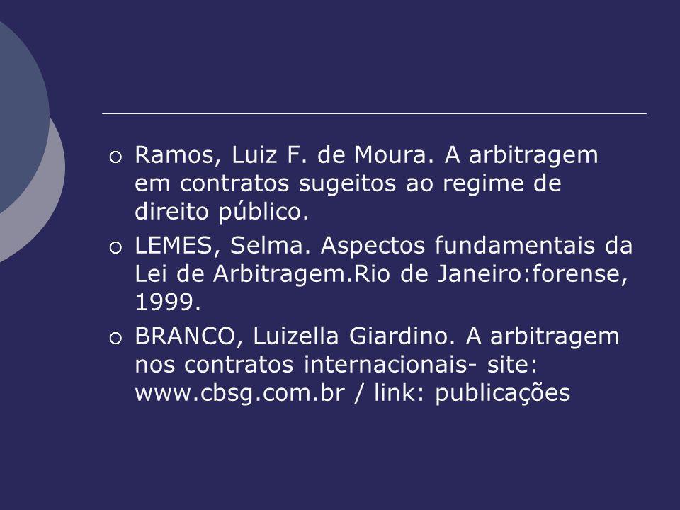 Ramos, Luiz F. de Moura. A arbitragem em contratos sugeitos ao regime de direito público. LEMES, Selma. Aspectos fundamentais da Lei de Arbitragem.Rio