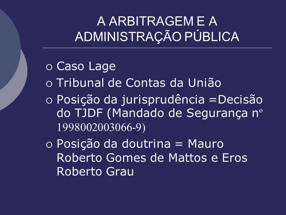 A ARBITRAGEM E A ADMINISTRAÇÃO PÚBLICA Caso Lage Tribunal de Contas da União Posição da jurisprudência =Decisão do TJDF (Mandado de Segurança n º 1998