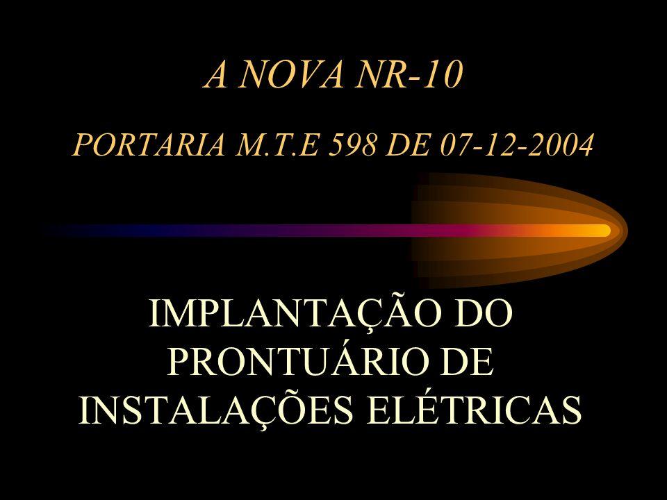 A NOVA NR-10 PORTARIA M.T.E 598 DE 07-12-2004 IMPLANTAÇÃO DO PRONTUÁRIO DE INSTALAÇÕES ELÉTRICAS