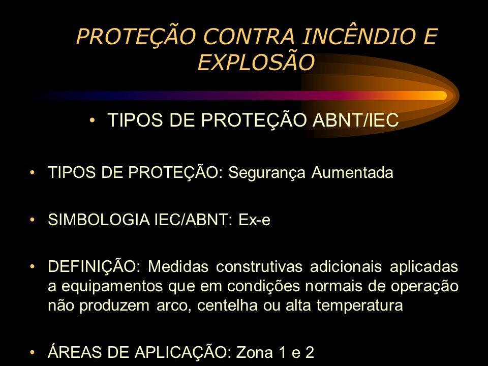PROTEÇÃO CONTRA INCÊNDIO E EXPLOSÃO TIPOS DE PROTEÇÃO ABNT/IEC TIPOS DE PROTEÇÃO: Segurança Aumentada SIMBOLOGIA IEC/ABNT: Ex-e DEFINIÇÃO: Medidas con