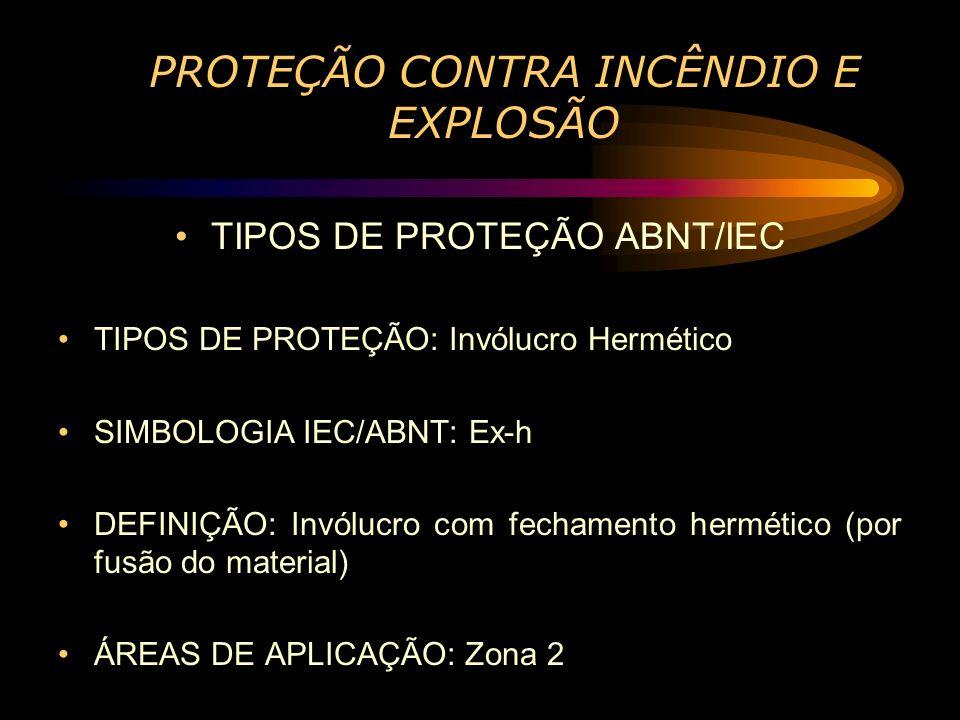 PROTEÇÃO CONTRA INCÊNDIO E EXPLOSÃO TIPOS DE PROTEÇÃO ABNT/IEC TIPOS DE PROTEÇÃO: Invólucro Hermético SIMBOLOGIA IEC/ABNT: Ex-h DEFINIÇÃO: Invólucro c
