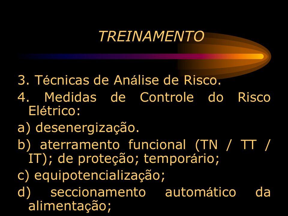 TREINAMENTO 3. T é cnicas de An á lise de Risco. 4. Medidas de Controle do Risco El é trico: a) desenergiza ç ão. b) aterramento funcional (TN / TT /