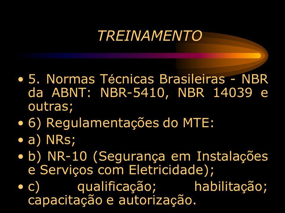 TREINAMENTO 5. Normas T é cnicas Brasileiras - NBR da ABNT: NBR-5410, NBR 14039 e outras; 6) Regulamenta ç ões do MTE: a) NRs; b) NR-10 (Seguran ç a e