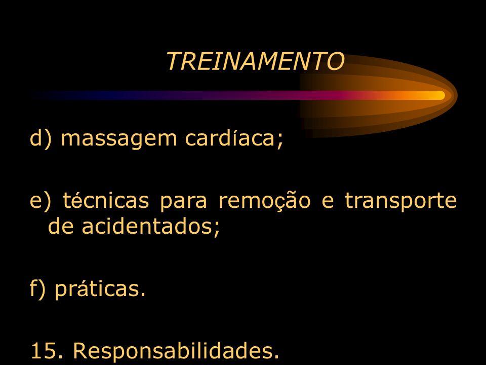 TREINAMENTO d) massagem card í aca; e) t é cnicas para remo ç ão e transporte de acidentados; f) pr á ticas. 15. Responsabilidades.