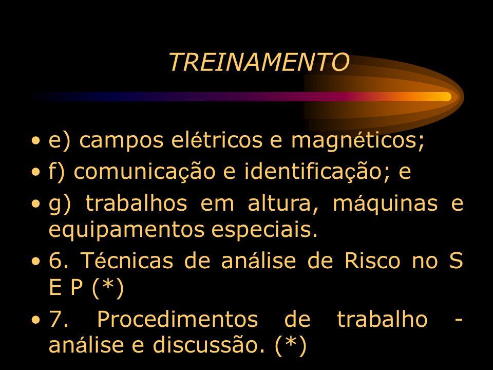 TREINAMENTO e) campos el é tricos e magn é ticos; f) comunica ç ão e identifica ç ão; e g) trabalhos em altura, m á quinas e equipamentos especiais. 6