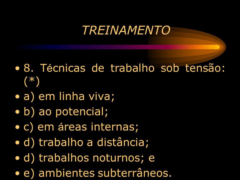 TREINAMENTO 8. T é cnicas de trabalho sob tensão: (*) a) em linha viva; b) ao potencial; c) em á reas internas; d) trabalho a distância; d) trabalhos
