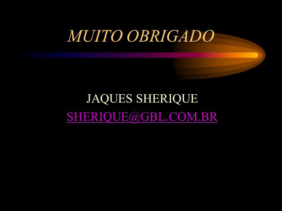 MUITO OBRIGADO JAQUES SHERIQUE SHERIQUE@GBL.COM.BR