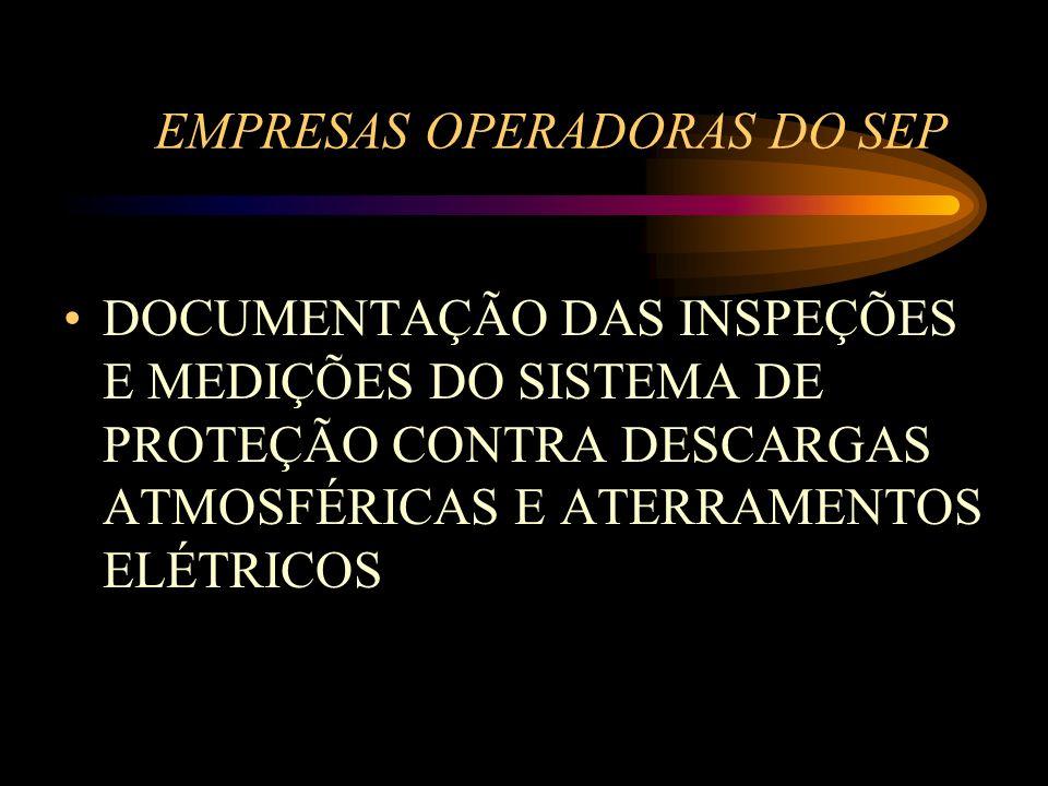 EMPRESAS OPERADORAS DO SEP DOCUMENTAÇÃO DAS INSPEÇÕES E MEDIÇÕES DO SISTEMA DE PROTEÇÃO CONTRA DESCARGAS ATMOSFÉRICAS E ATERRAMENTOS ELÉTRICOS
