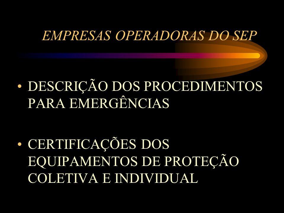 EMPRESAS OPERADORAS DO SEP DESCRIÇÃO DOS PROCEDIMENTOS PARA EMERGÊNCIAS CERTIFICAÇÕES DOS EQUIPAMENTOS DE PROTEÇÃO COLETIVA E INDIVIDUAL