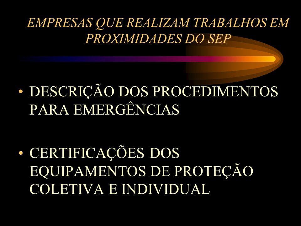 EMPRESAS QUE REALIZAM TRABALHOS EM PROXIMIDADES DO SEP DESCRIÇÃO DOS PROCEDIMENTOS PARA EMERGÊNCIAS CERTIFICAÇÕES DOS EQUIPAMENTOS DE PROTEÇÃO COLETIV
