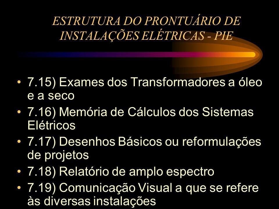 ESTRUTURA DO PRONTUÁRIO DE INSTALAÇÕES ELÉTRICAS - PIE 7.15) Exames dos Transformadores a óleo e a seco 7.16) Memória de Cálculos dos Sistemas Elétric