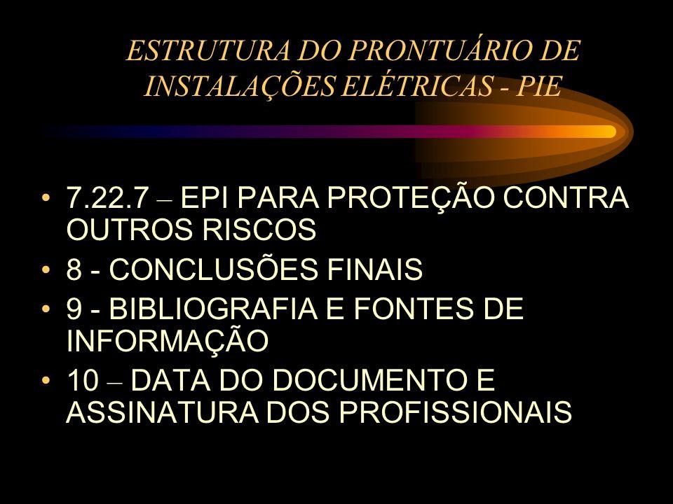 ESTRUTURA DO PRONTUÁRIO DE INSTALAÇÕES ELÉTRICAS - PIE 7.22.7 – EPI PARA PROTEÇÃO CONTRA OUTROS RISCOS 8 - CONCLUSÕES FINAIS 9 - BIBLIOGRAFIA E FONTES