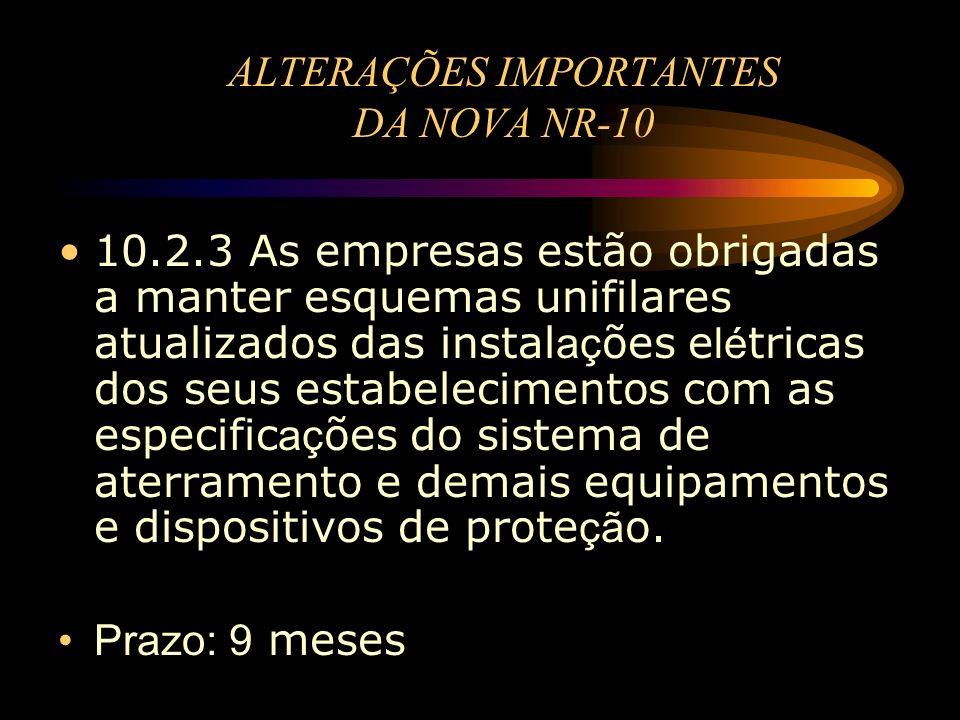 ALTERAÇÕES IMPORTANTES DA NOVA NR-10 10.2.3 As empresas estão obrigadas a manter esquemas unifilares atualizados das instal aç ões e lé tricas dos seu