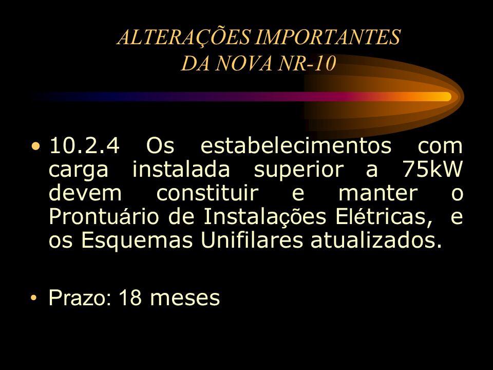 ALTERAÇÕES IMPORTANTES DA NOVA NR-10 10.2.4 Os estabelecimentos com carga instalada superior a 75kW devem constituir e manter o Pront uá rio de Instal