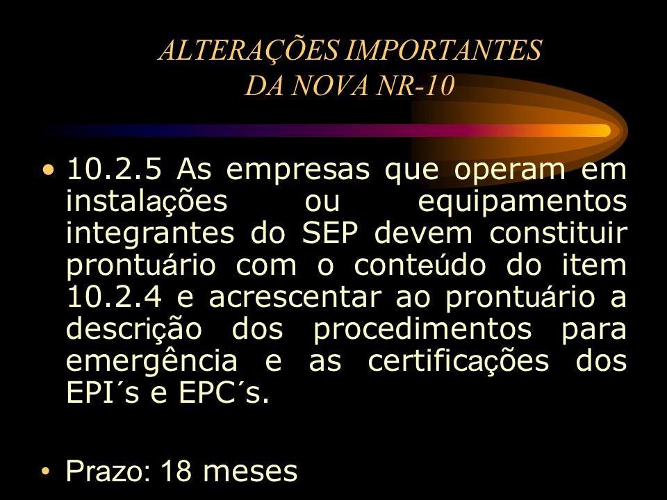 ALTERAÇÕES IMPORTANTES DA NOVA NR-10 10.2.5 As empresas que operam em instal aç ões ou equipamentos integrantes do SEP devem constituir pront uá rio c