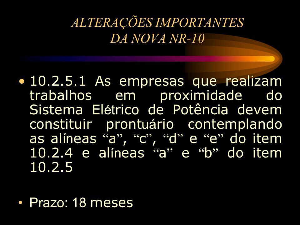 ALTERAÇÕES IMPORTANTES DA NOVA NR-10 10.2.5.1 As empresas que realizam trabalhos em proximidade do Sistema El ét rico de Potência devem constituir pro