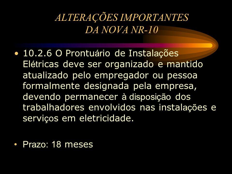 ALTERAÇÕES IMPORTANTES DA NOVA NR-10 10.2.6 O Prontu ár io de Instal aç ões El ét ricas deve ser organizado e mantido atualizado pelo empregador ou pe